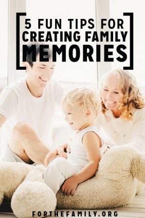 5 Fun Tips for Creating Family Memories