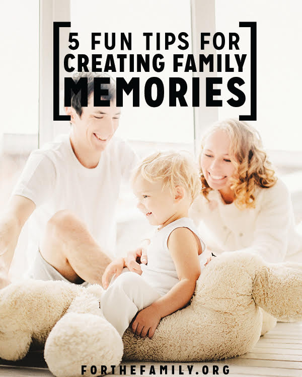 5 Fun Tips for creating family memories