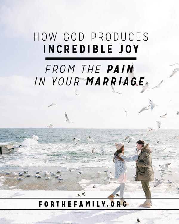 How God Produces Incredible Joy from the Pain in Your Marriage