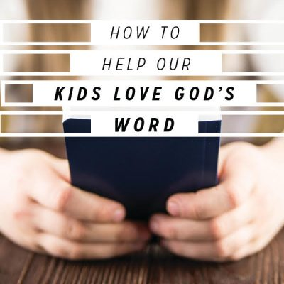 How to Help our Kids Love God's Word
