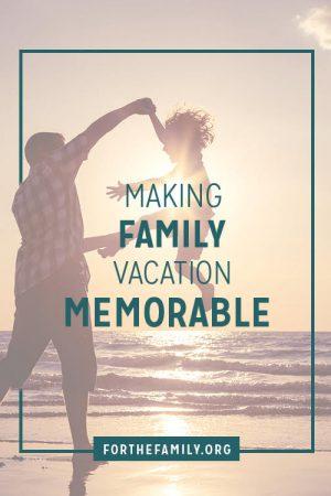 Making Family Vacation Memorable