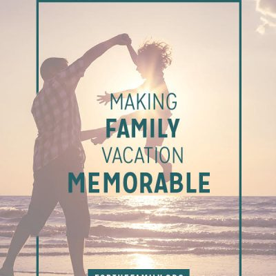 Making Family Vacation Memorable