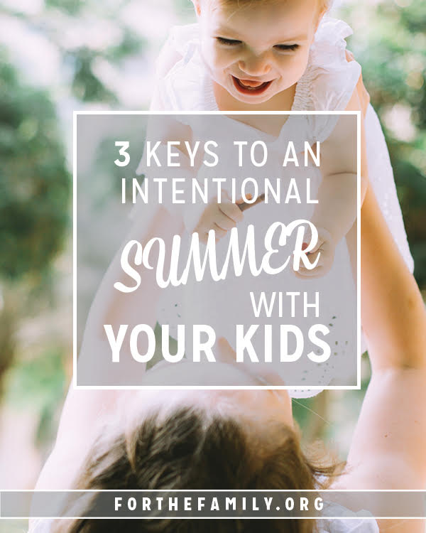 Summer is here and we want to make it count! What do you kids really need this season? Come grab our guide to an intentional summer of connection for their heart and soul.