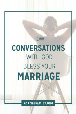 How Conversations with God Bless Your Marriage