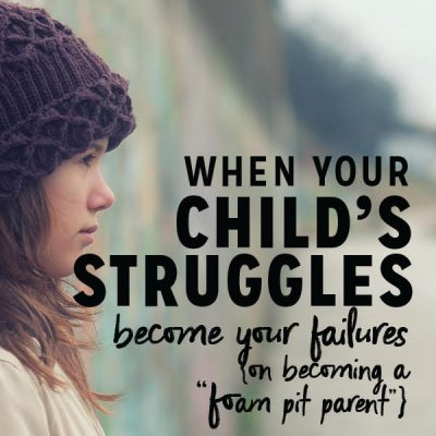 """When Your Child's Struggles Become Your Failures {on becoming a """"foam pit parent""""}"""