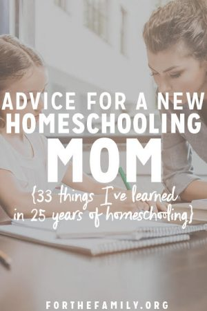 Advice for a new Homeschooling Mom: 33 Things I've Learned in 25 years of homeschooling!