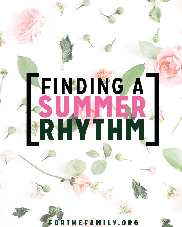 Ah, summertime. It's the season we've looked forward to all year. A time to slow down, take a break, relax, and unwind. But what happens when our kids cry boredom? These tips for a summer rhythm to nourish your heart and soul are just what you need!