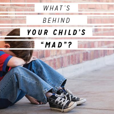 "What's Behind Your Child's ""Mad""?"