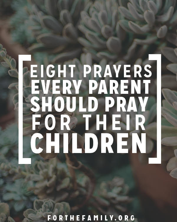 Eight Prayers Every Parent Should Pray for Their Children