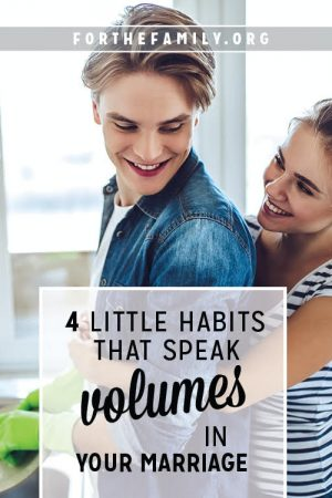 4 Little Habits that Speak Volumes in Your Marriage