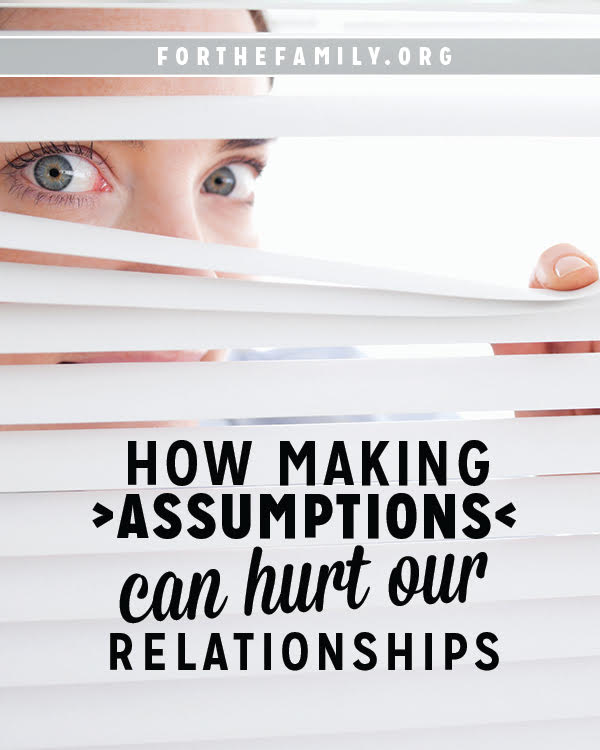 How Making Assumptions Can Hurt Our Relationships