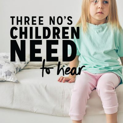 Three No's Children Need To Hear