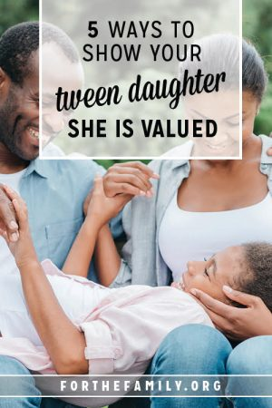 5 Ways to Show Your Tween Daughter She Is Valued