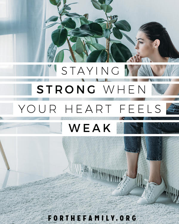 Staying Strong When Your Heart Feels Weak