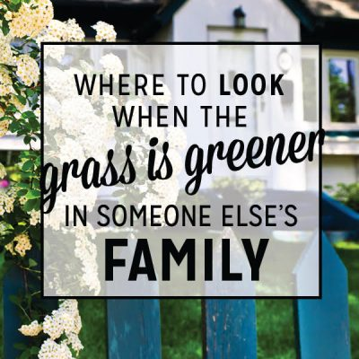Where to look when the grass is greener in someone else's family