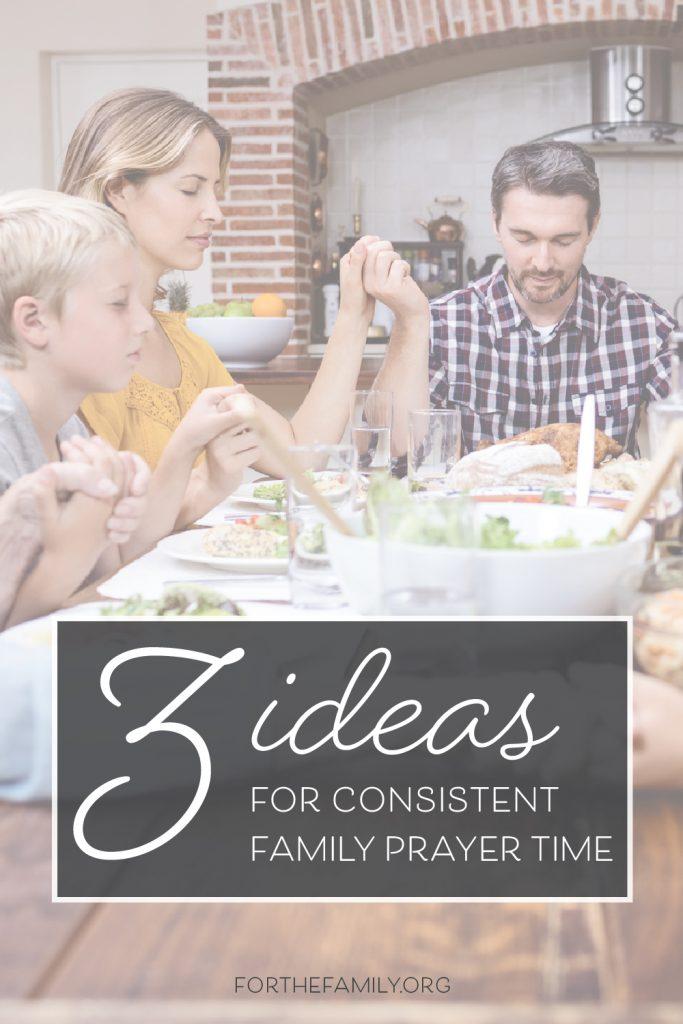 Ideas for Consistent Family Prayer Time