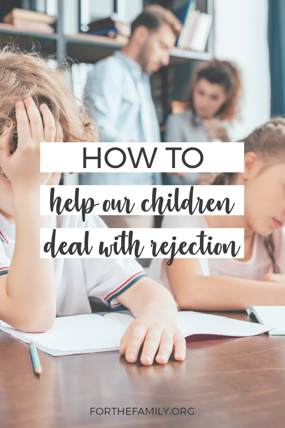 How To Help Our Children Deal With Rejection
