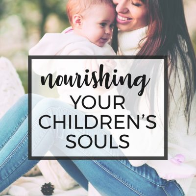 Nourishing Your Children's Souls