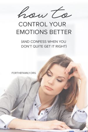 How to Control Your Emotions Better (and Confess When You Don't Quite Get It Right)