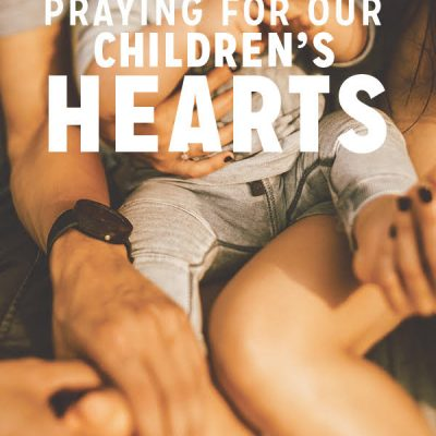 Praying for Our Children's Hearts