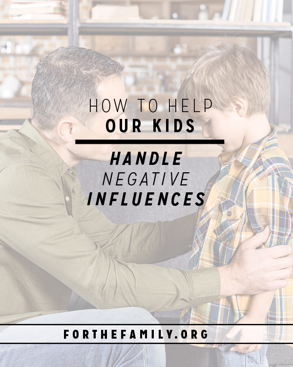 How to Help Our Kids Handle Negative Influences