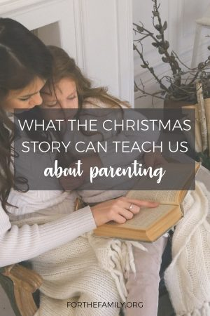 What the Christmas Story Can Teach Us About Parenting by Becky Kopitzke for For The Family.
