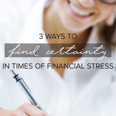 3 Ways to Find Certainty in Times of Financial Stress