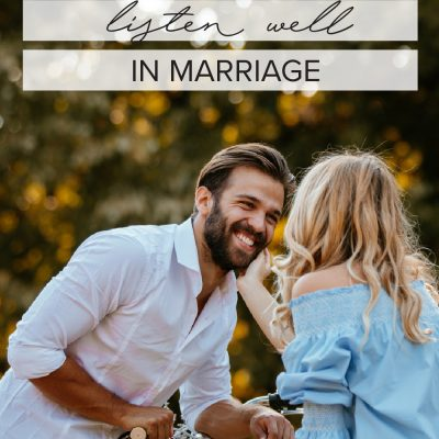3 Ways To Listen Well In Marriage