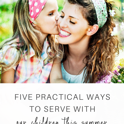 Five Practical Ways to Serve with Our Children This Summer