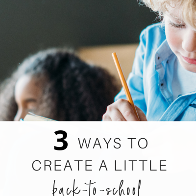 3 Ways To Create A Little Back-To-School Magic this Year