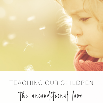 Teaching Our Children the Unconditional Love of God