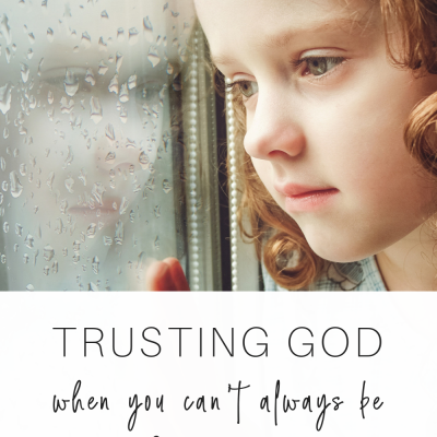 Trusting God when you can't always be there for your children