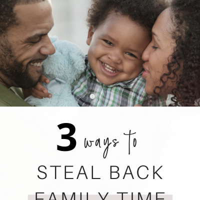 Three Ways To Steal Back Family Time