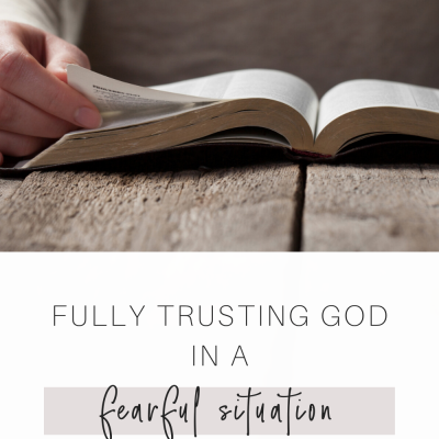 Fully Trusting God in a Fearful Situation