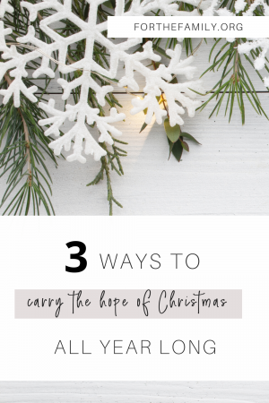 All of the presents are opened and the wonder of Christmas is past. Here are three ways to hold the hope of Christmas all year long!