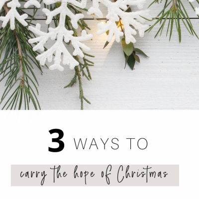 3 Ways to Carry the Hope of Christmas All Year Long
