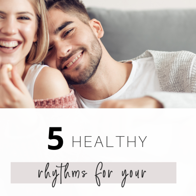5 Healthy Rhythms for Your Marriage