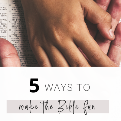 5 Ways to Make the Bible Fun for Your Kids