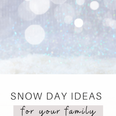 Snow Day Ideas for Your Family