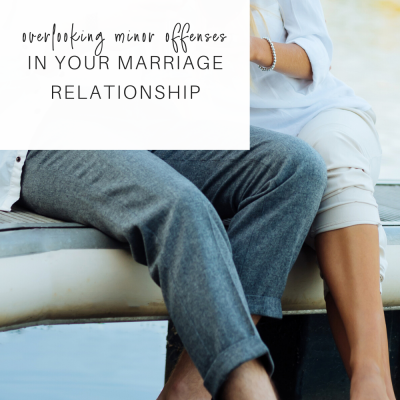 Overlooking Minor Offenses in Your Marriage Relationship