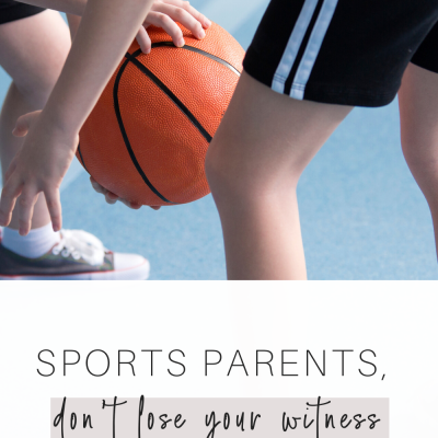 Sports Parents, Don't Lose Your Witness