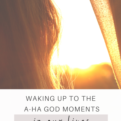 Waking Up to the A-ha God Moments in Our Lives