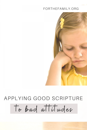 There are plenty of days where my kids are feeling grumpy. But if I'm being honest, they aren't the only ones. A bad attitude can just as easily come from me. So how do we fight the tendency to grumble and complain? Here is how we can apply good Scripture to bad attitudes.