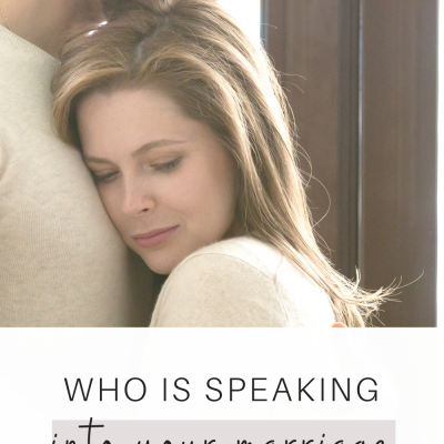 Who is Speaking into Your Marriage?