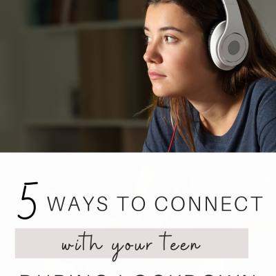 Five Ways to Connect With Your Teen During Lockdown