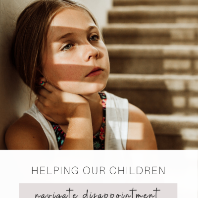 Helping Our Children Navigate Disappointment