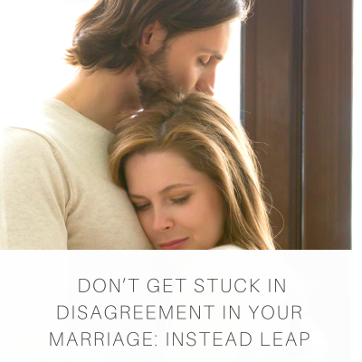 Don't Get Stuck in Disagreement in Your Marriage:  Instead LEAP into Decisions Together