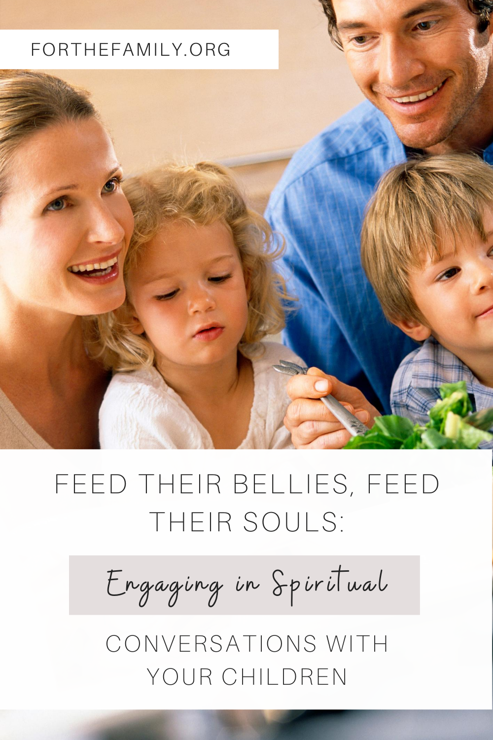 Feed their Bellies, Feed their Souls: Engaging in Spiritual Conversations with your Children. forthefamily.org