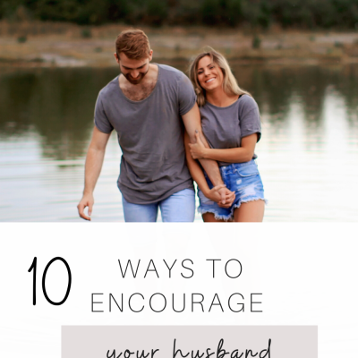 Ten Ways to Encourage Your Husband