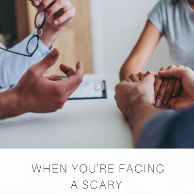 When You're Facing a Scary Health Diagnosis
